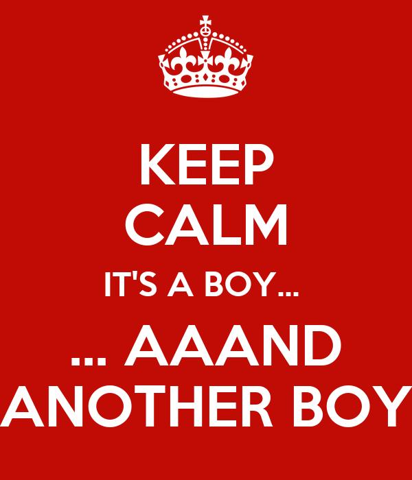 KEEP CALM IT'S A BOY...  ... AAAND ANOTHER BOY