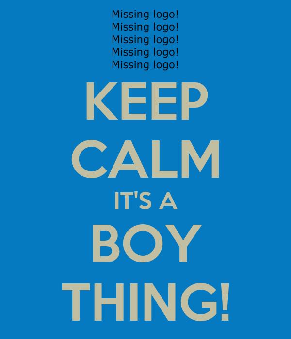 KEEP CALM IT'S A BOY THING!