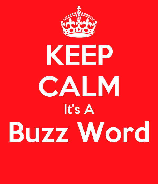 KEEP CALM It's A Buzz Word