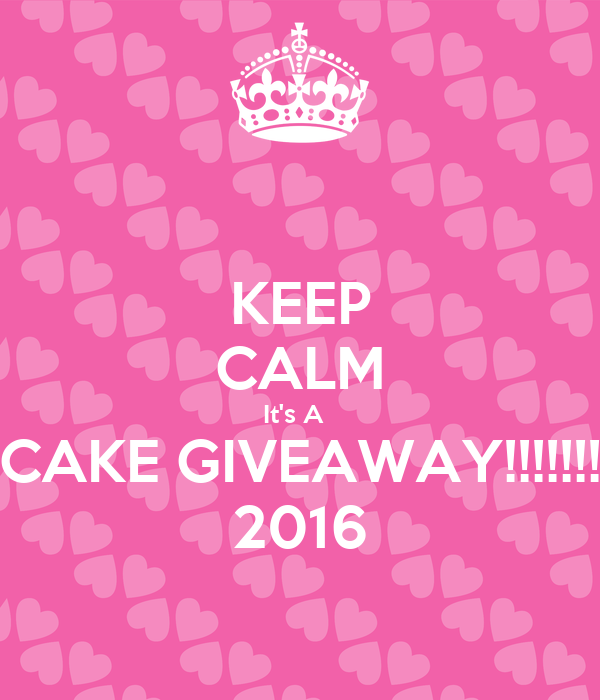 KEEP CALM It's A   CAKE GIVEAWAY!!!!!!! 2016