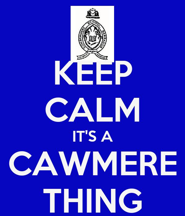 KEEP CALM IT'S A CAWMERE THING