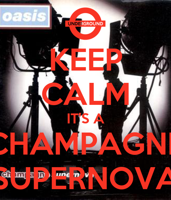 KEEP CALM IT'S A CHAMPAGNE SUPERNOVA