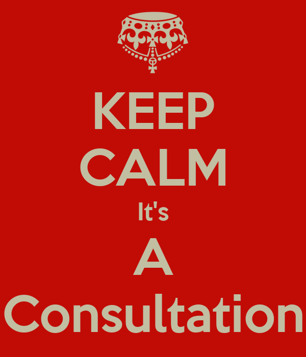 KEEP CALM It's A Consultation
