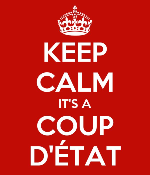 KEEP CALM IT'S A COUP D'ÉTAT