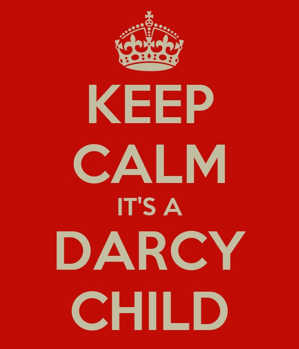 KEEP CALM IT'S A DARCY CHILD