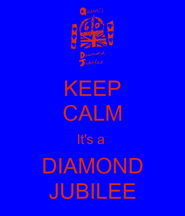 KEEP CALM It's a  DIAMOND JUBILEE