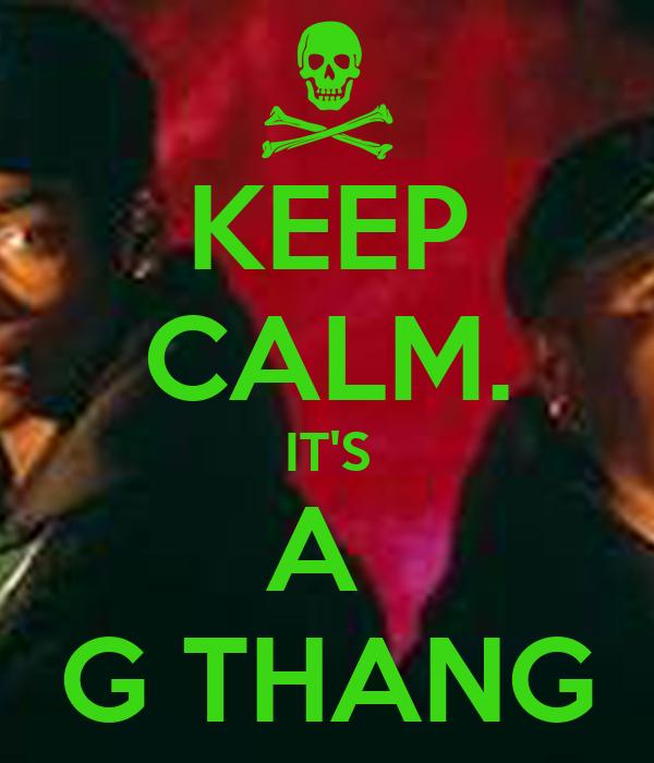 KEEP CALM. IT'S A  G THANG