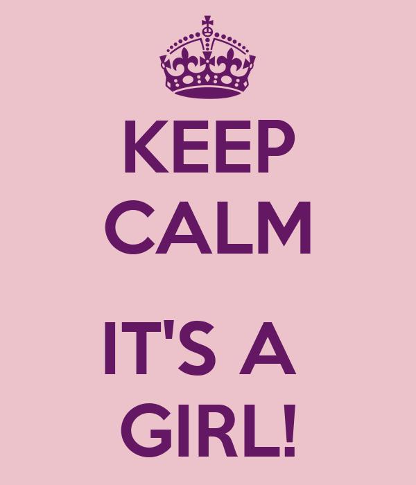 KEEP CALM  IT'S A  GIRL!