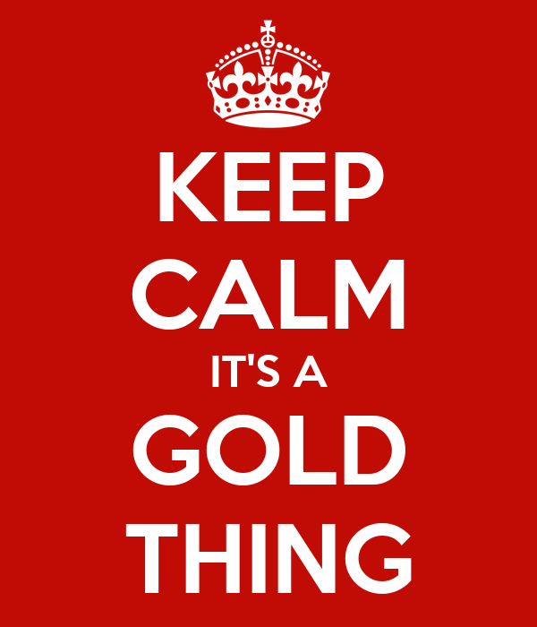 KEEP CALM IT'S A GOLD THING