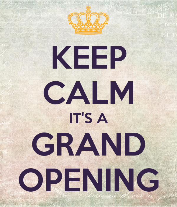 KEEP CALM IT'S A GRAND OPENING