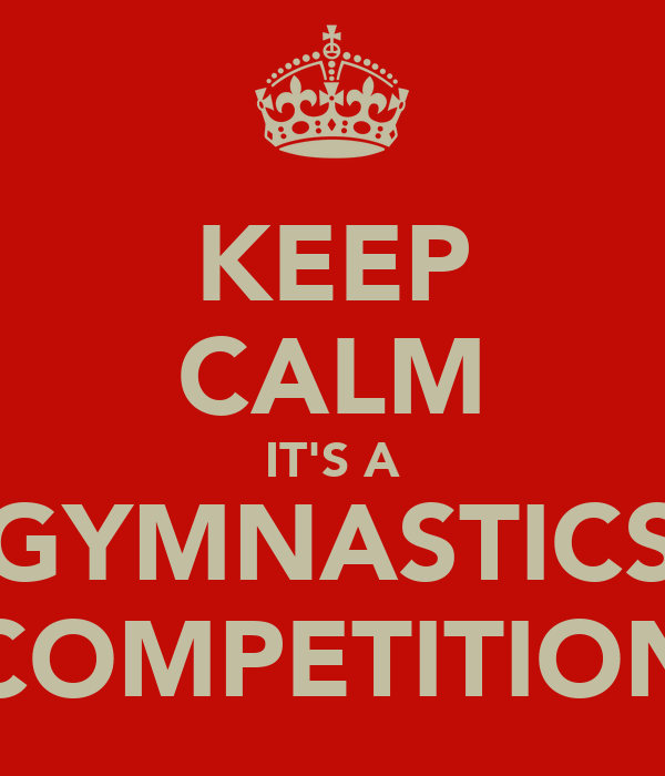 KEEP CALM IT'S A GYMNASTICS COMPETITION