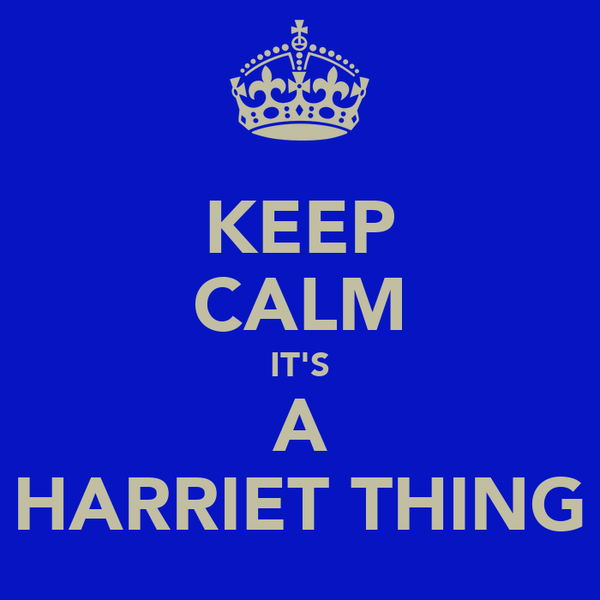 KEEP CALM IT'S A HARRIET THING