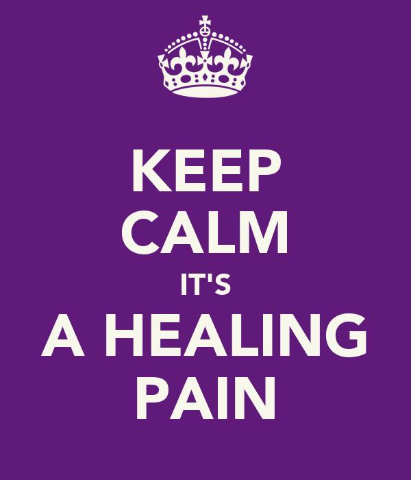 KEEP CALM IT'S A HEALING PAIN