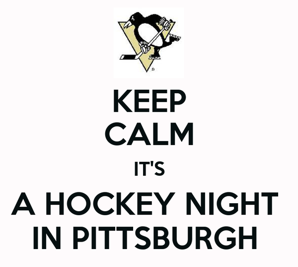 KEEP CALM IT'S A HOCKEY NIGHT  IN PITTSBURGH