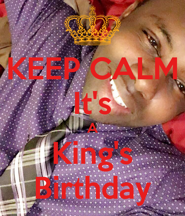KEEP CALM It's A King's Birthday