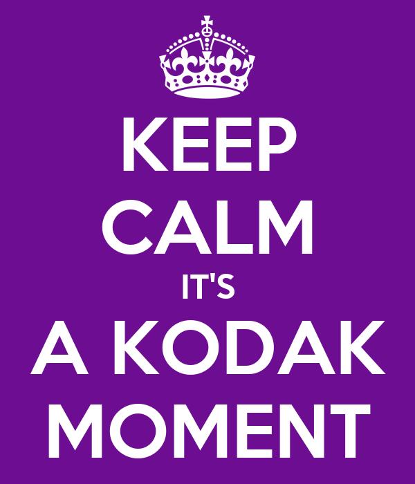 KEEP CALM IT'S A KODAK MOMENT