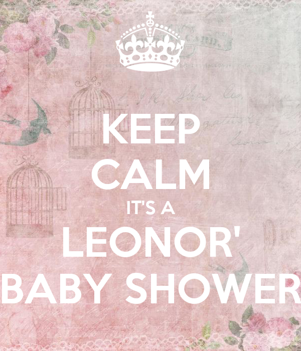 KEEP CALM IT'S A LEONOR' BABY SHOWER