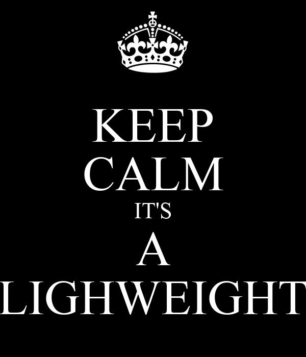 KEEP CALM IT'S A LIGHWEIGHT