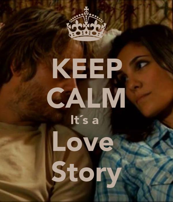 KEEP CALM It´s a  Love  Story