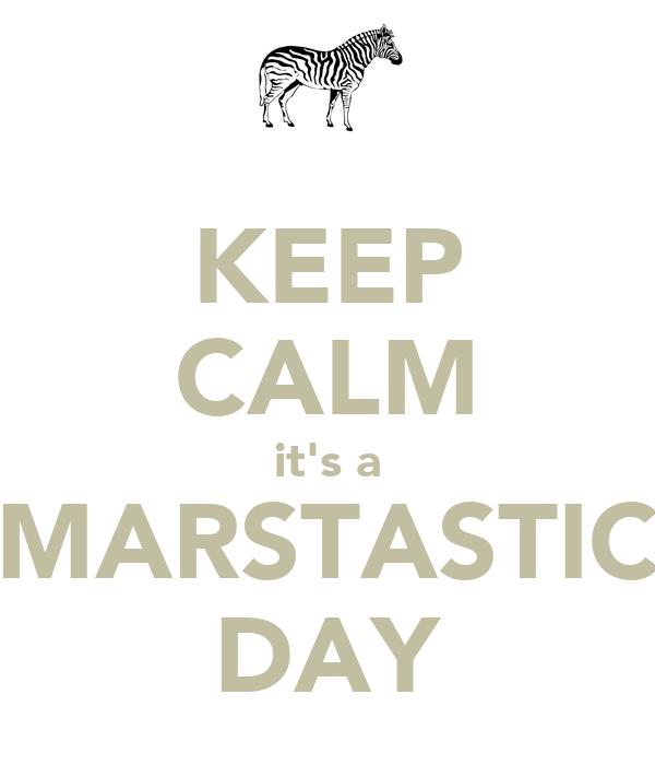 KEEP CALM it's a MARSTASTIC DAY
