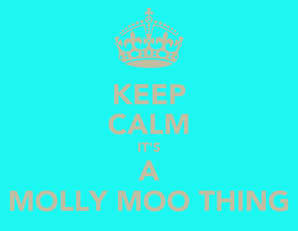 KEEP CALM IT'S A MOLLY MOO THING