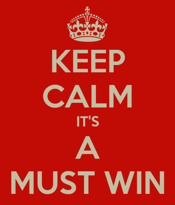 KEEP CALM IT'S A MUST WIN