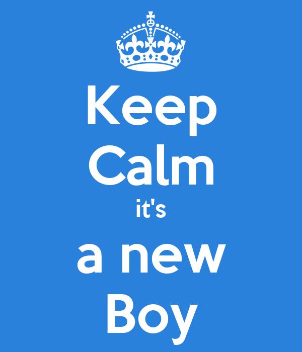 Keep Calm it's a new Boy