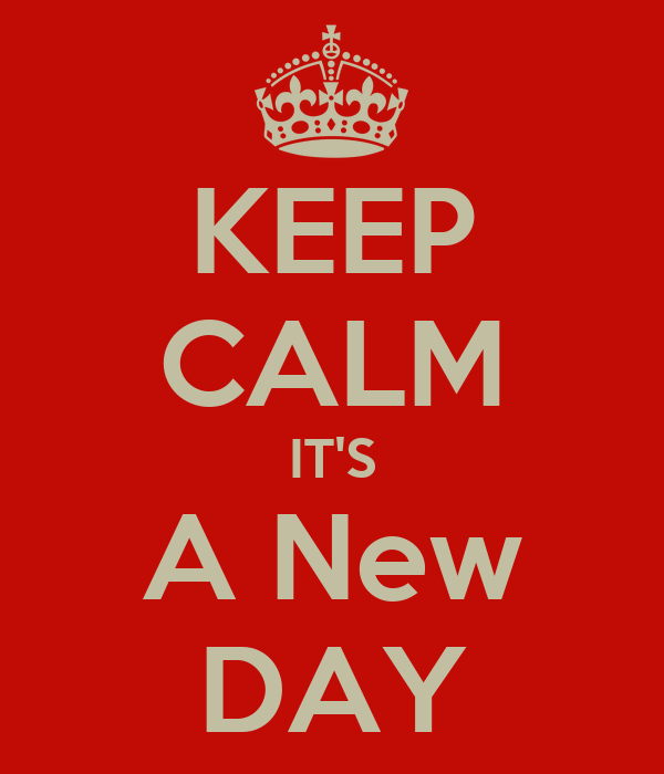 KEEP CALM IT'S A New DAY