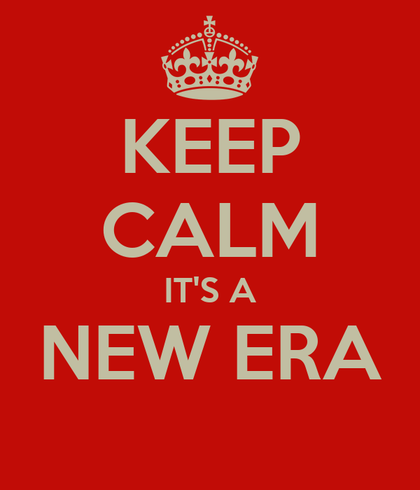 KEEP CALM IT'S A NEW ERA