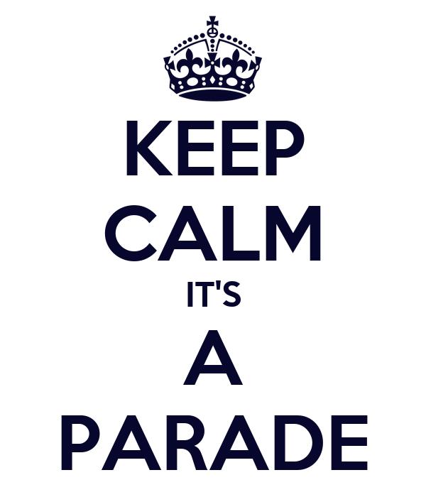 KEEP CALM IT'S A PARADE