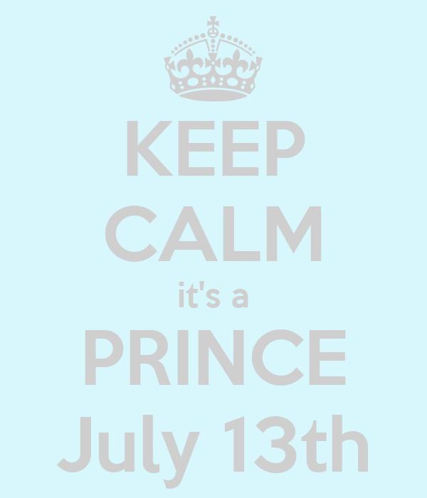 KEEP CALM it's a PRINCE July 13th