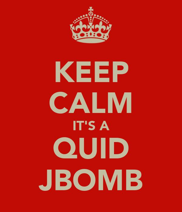 KEEP CALM IT'S A QUID JBOMB