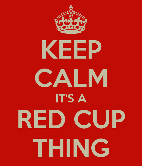 KEEP CALM IT'S A RED CUP THING