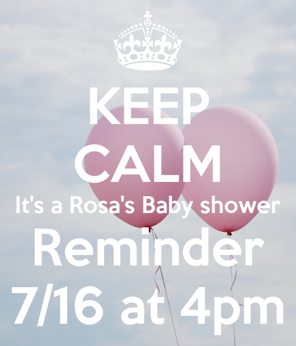 Keep Calm Its A Rosas Baby Shower Reminder 716 At 4pm Poster