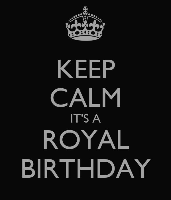 KEEP CALM IT'S A ROYAL BIRTHDAY