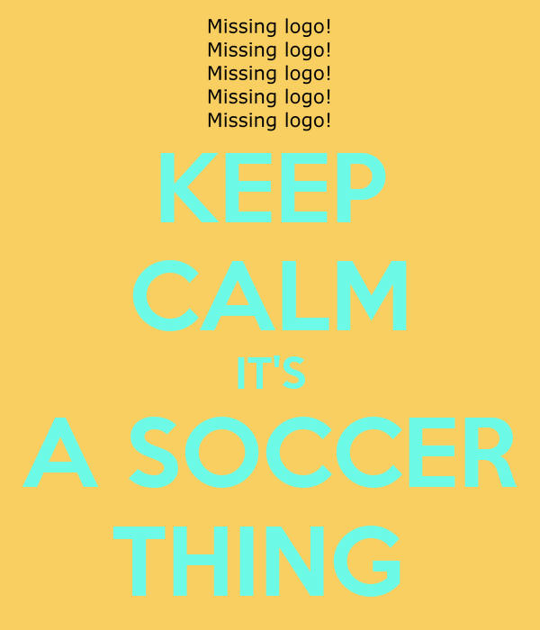 KEEP CALM IT'S A SOCCER THING