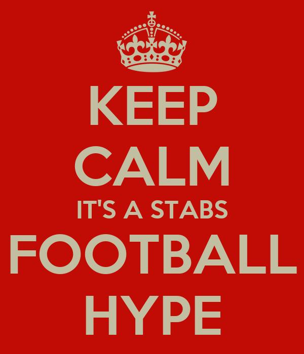 KEEP CALM IT'S A STABS FOOTBALL HYPE