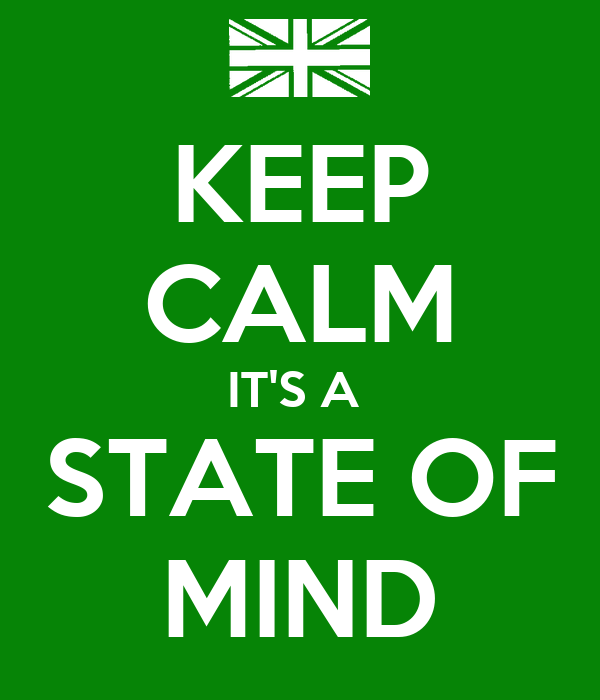KEEP CALM IT'S A  STATE OF MIND