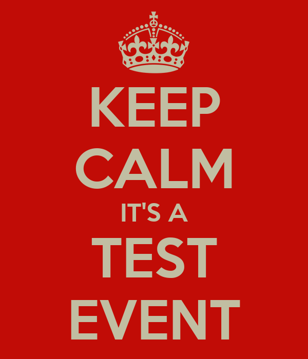 KEEP CALM IT'S A TEST EVENT