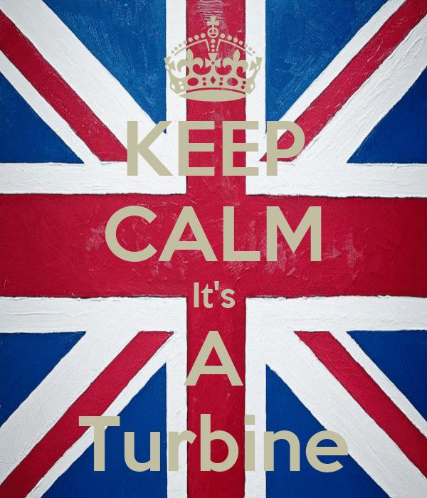 KEEP CALM It's A Turbine