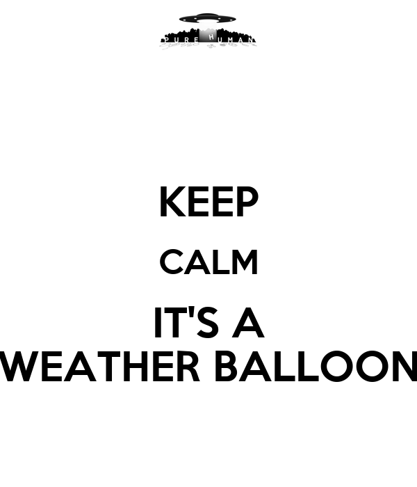 KEEP CALM IT'S A WEATHER BALLOON