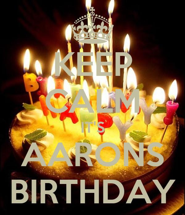 KEEP CALM IT'S AARONS BIRTHDAY