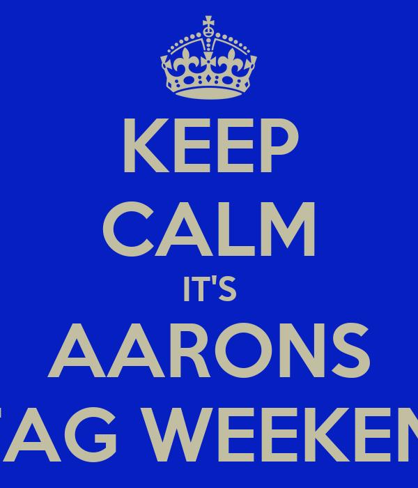 KEEP CALM IT'S AARONS STAG WEEKEND