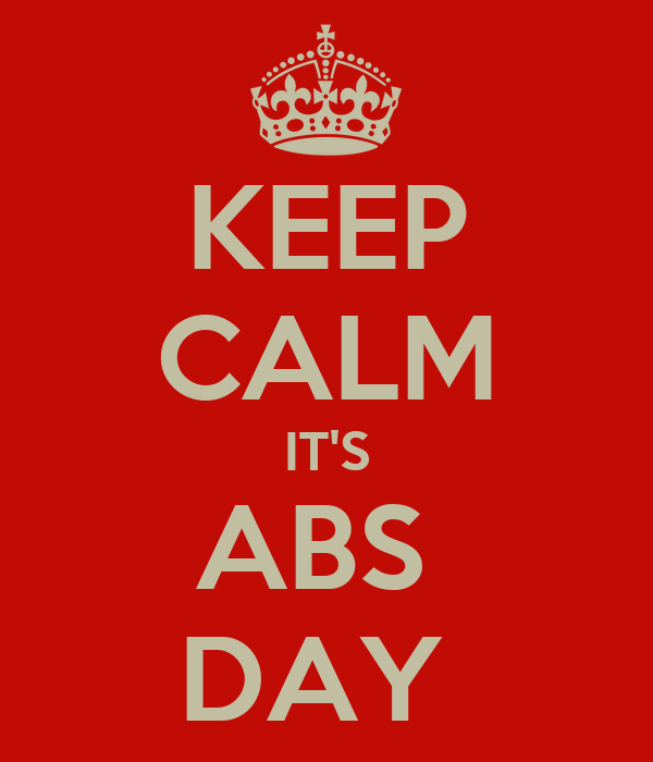 KEEP CALM IT'S ABS  DAY