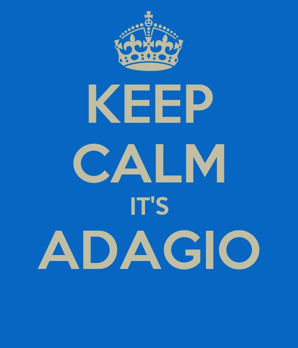 KEEP CALM IT'S ADAGIO