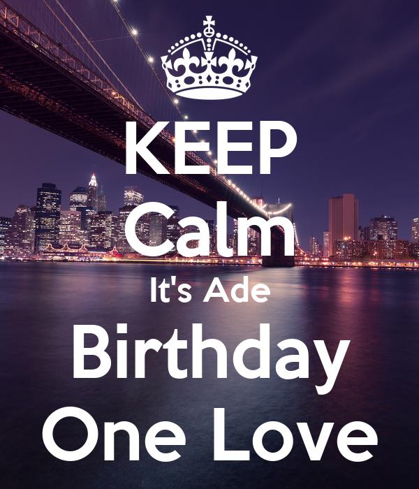 KEEP Calm It's Ade Birthday One Love