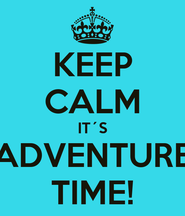 KEEP CALM IT´S ADVENTURE TIME!