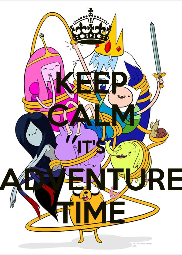 KEEP CALM IT'S ADVENTURE TIME