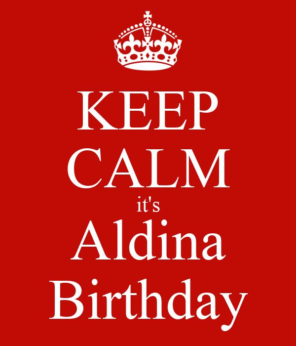 KEEP CALM it's Aldina Birthday