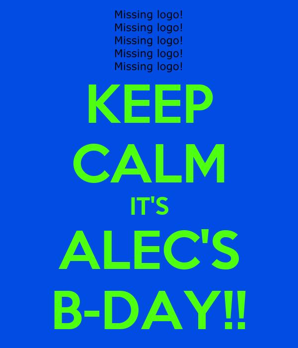 KEEP CALM IT'S ALEC'S B-DAY!!